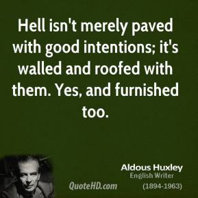 aldous-huxley-novelist-hell-isnt-merely-paved-with-good-intentions[1]