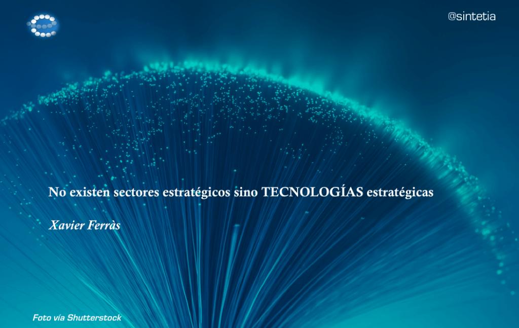 No existen sectores sino tecnologías estratégicas