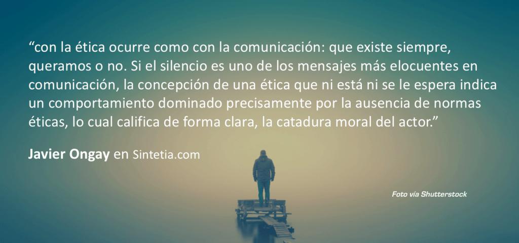La ética, como la comunicación, existen siempre